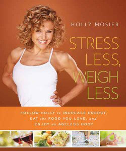 Stress Less Weigh Less by Holly Mosier book cover