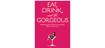 The Eat, Drink and Be Gorgeous Project