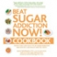 Beat Sugar Addiction Now! Cookbook