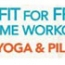 Get Fit for Free with Home Workouts: Yoga and Pilates